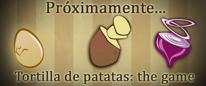 Próximamente, Tortilla de patatas: the game
